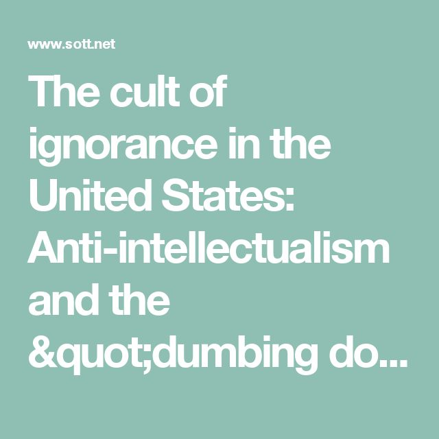 "The cult of ignorance in the United States: Anti-intellectualism and the ""dumbing down"" of America -- Society's Child -- Sott.net"