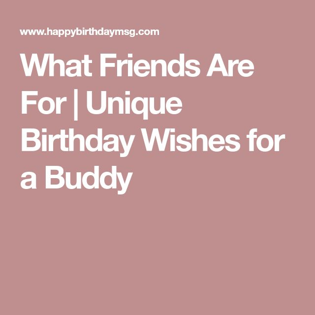 What Friends Are For  Unique Birthday Wishes for a Buddy