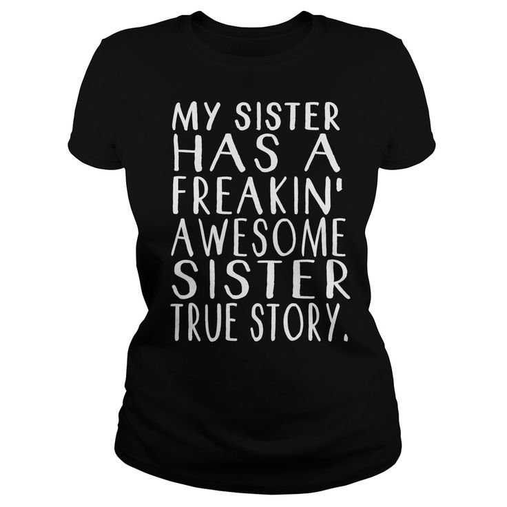 MY SISTER HAS A FREAKIN AWESOME SISTER. Funny Clever Quotes Sayings T-Shirts Hoodies Tees Tank Tops