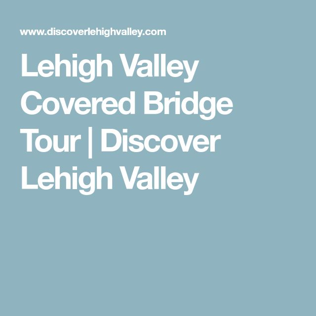 Lehigh Valley Covered Bridge Tour | Discover Lehigh Valley