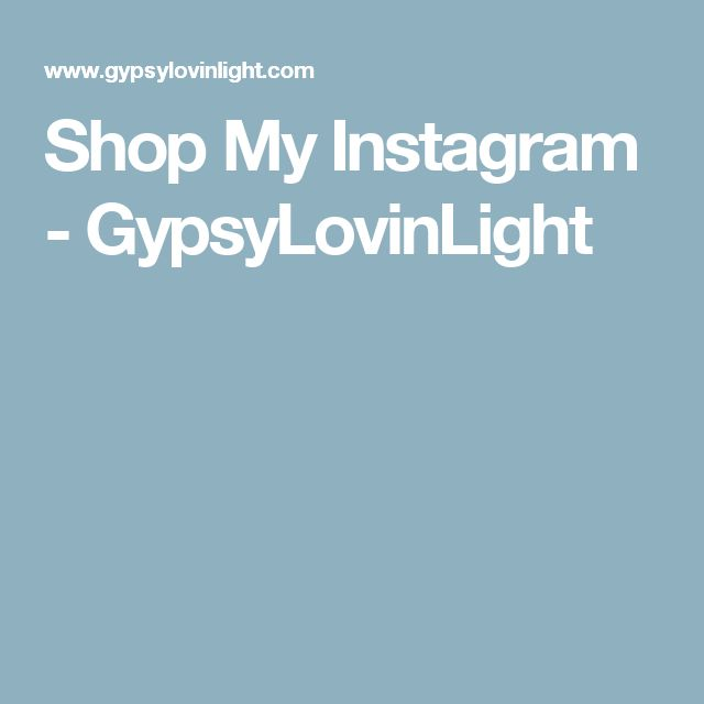Shop My Instagram - GypsyLovinLight
