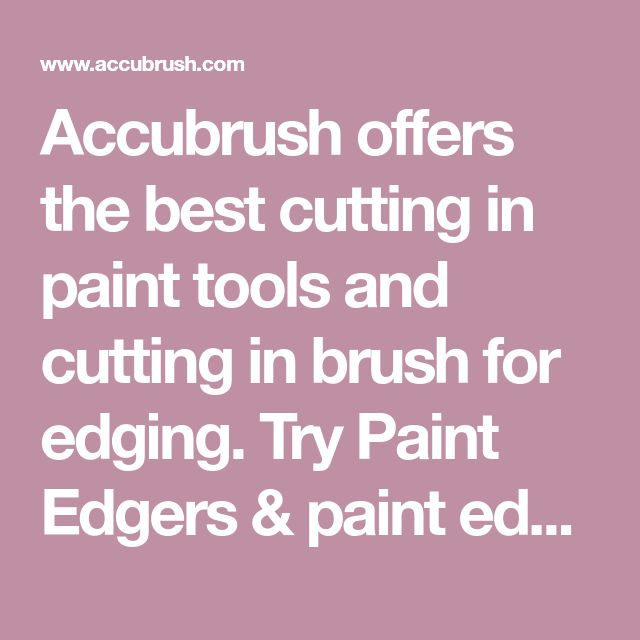 Accubrush offers the best cutting in paint tools and cutting in brush for edging. Try Paint Edgers & paint edging tools for easy & fast painting. Order Now!