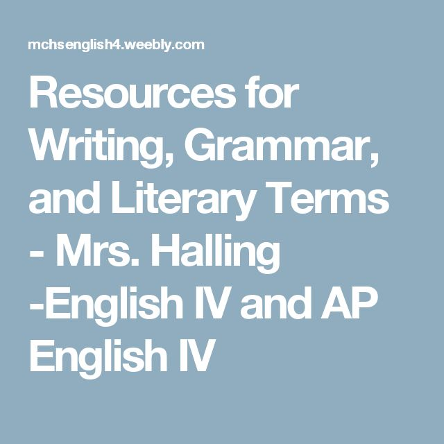Resources for Writing, Grammar, and Literary Terms - Mrs. Halling -English IV and AP English IV