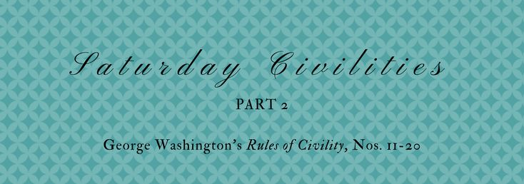 """George Washington's """"Rules of Civility"""", Nos. 11-20"""