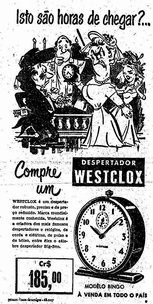 """O modelo clássico de despertador em propaganda dos anos 50. O despertador Westclox apresentava de uma forma irreverente os cuidados que tinham que ter para não ter atraso nos compromissos:  """"Compre um despertador Westclox. Robusto, preciso e de preço reduzido. Marca mundialmente conhecida, criadora dos mais famosos despertadores e relógios, de corda e elétricos, de pulso e de bolso, entre eles o célebre despertador Big-Ben. Modelo Bingo"""". 1953"""