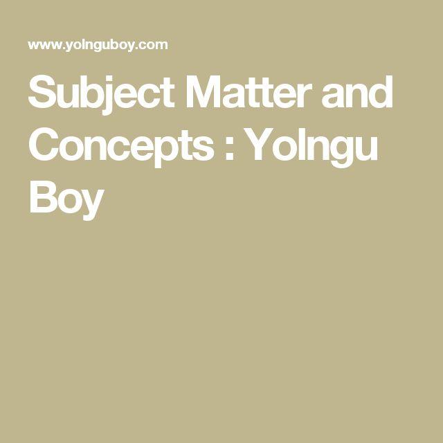 Subject Matter and Concepts : Yolngu Boy
