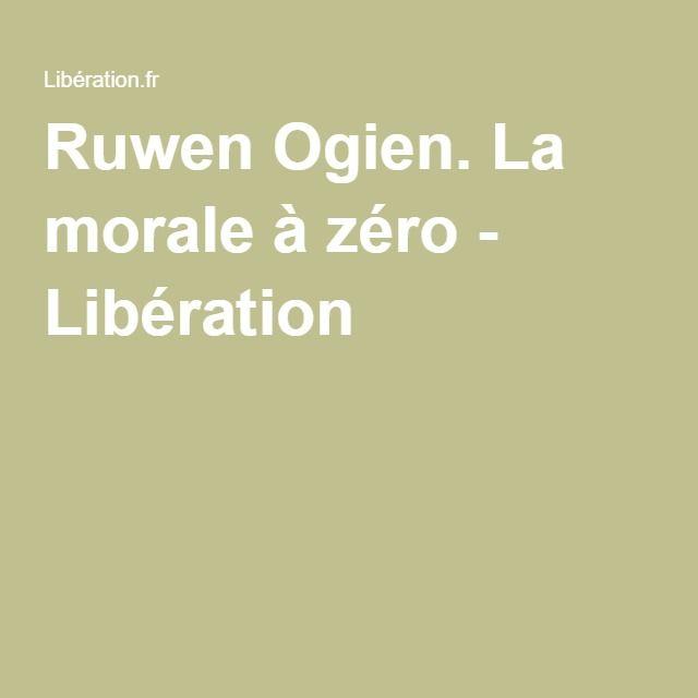Ruwen Ogien. La morale à zéro - Libération