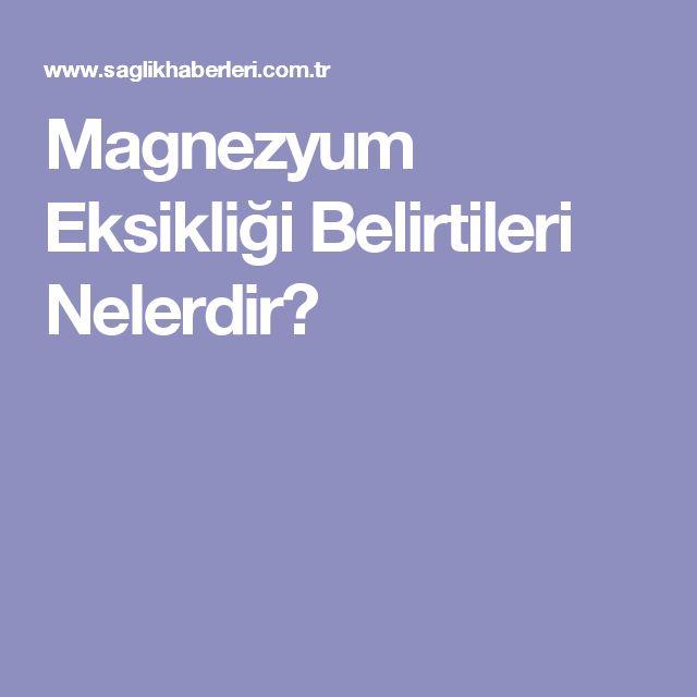 Magnezyum Eksikliği Belirtileri Nelerdir?
