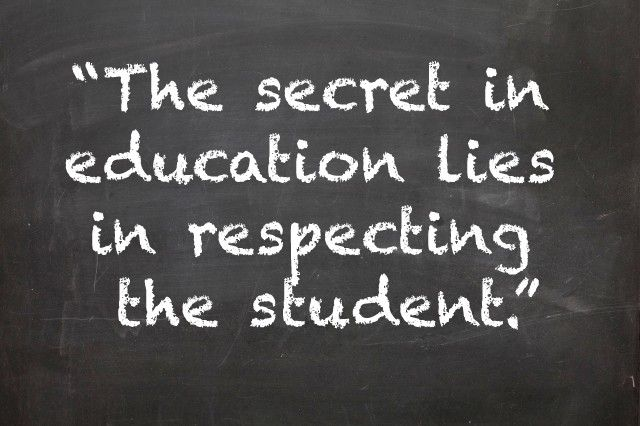 Ralph Waldo Emerson. So true! (If you ask me it also means teaching respect for other students and the teacher)