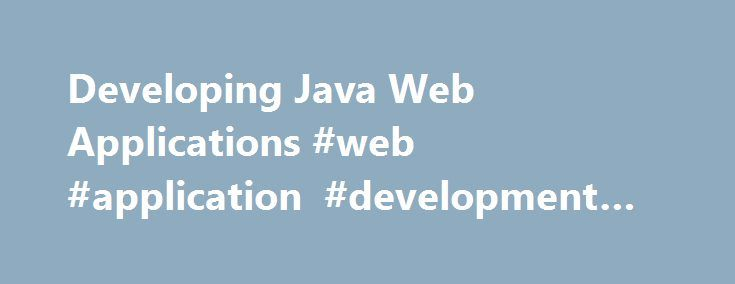 Developing Java Web Applications #web #application #development #course http://botswana.nef2.com/developing-java-web-applications-web-application-development-course/  # Developing Java Web Applications In this training course, you acquire the experience needed to implement high-performing, scalable, and secure transactional web-based applications, as well as gain an in-depth understanding of how to integrate JPA and EJB with modern web technologies, and how Java Enterprise Edition (Java EE)…