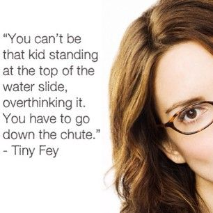 """To """"just go for it.""""   What's Your Favorite Tina Fey Quote?"""