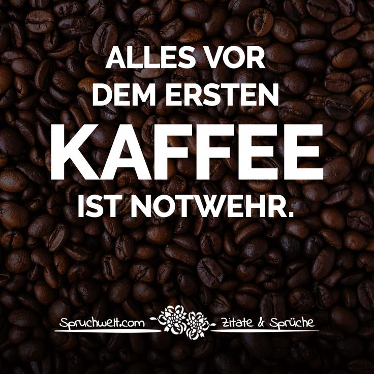 Alles vor dem ersten Kaffee ist Notwehr – Witzige Kaffee Sprüche