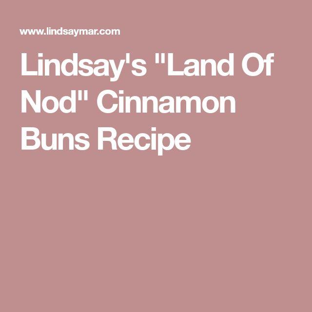 "Lindsay's ""Land Of Nod"" Cinnamon Buns Recipe"