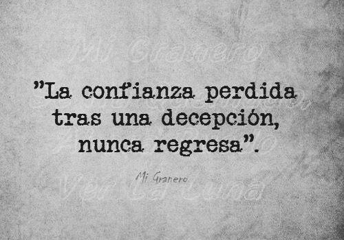 〽️ La confianza perdida tras una decepción nunca regresa.