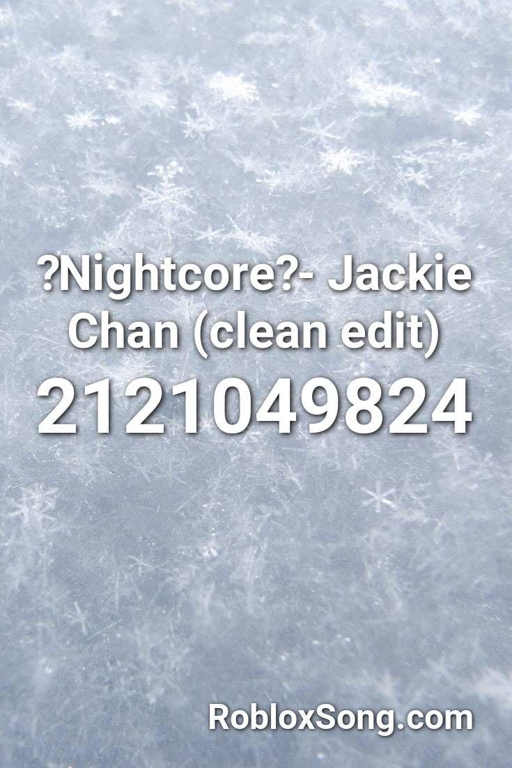 Nightcore Jackie Chan Clean Edit Roblox Id Roblox Music