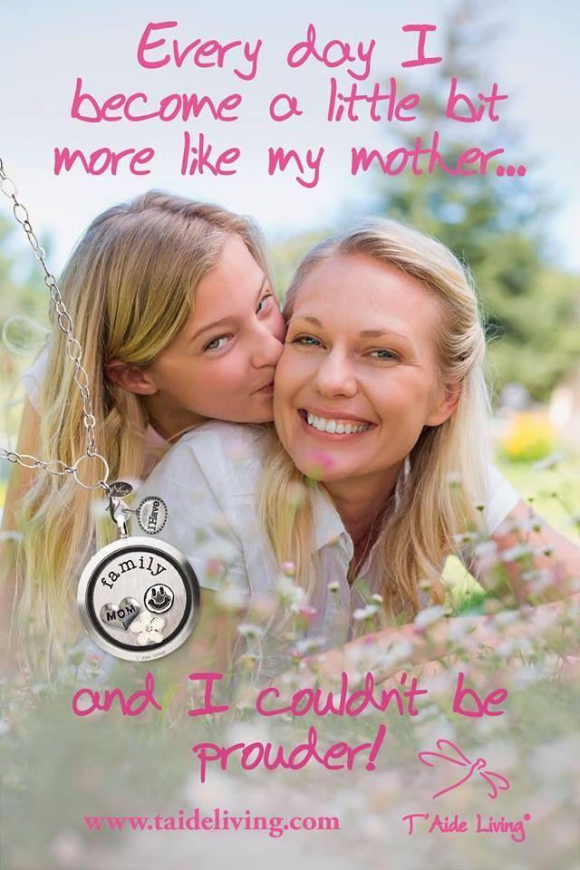 Every Day I become a little bit more like my mother... and I couldn't be prouder!Get Mom a personalised T'Aide Living Locket this year for Mother's Day.