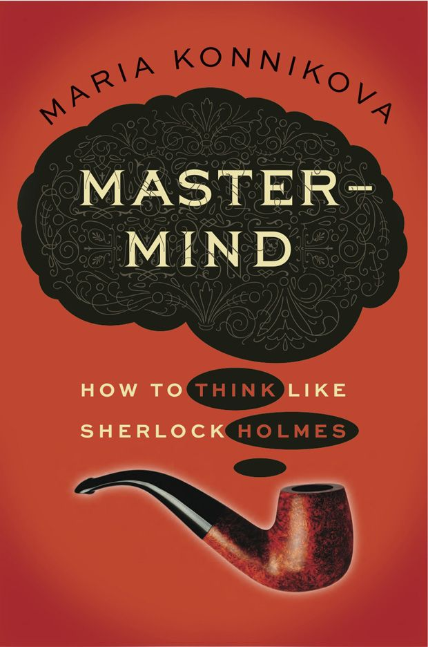 "An effort to reverse-engineer Holmes's methodology into actionable insights that help develop ""habits of thought that will allow you to engage mindfully with yourself and your world as a matter of course"