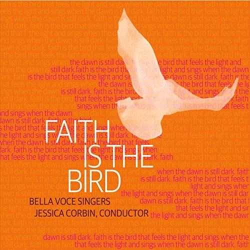 """Faith Is the Bird (2016): Bella Voce Singers & Jessica Corbin 