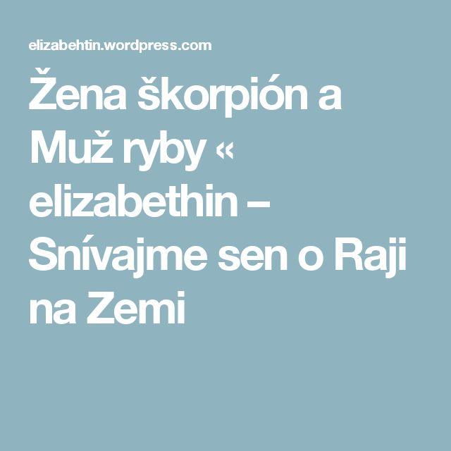 Žena škorpión a Muž ryby « elizabethin – Snívajme sen o Raji na Zemi
