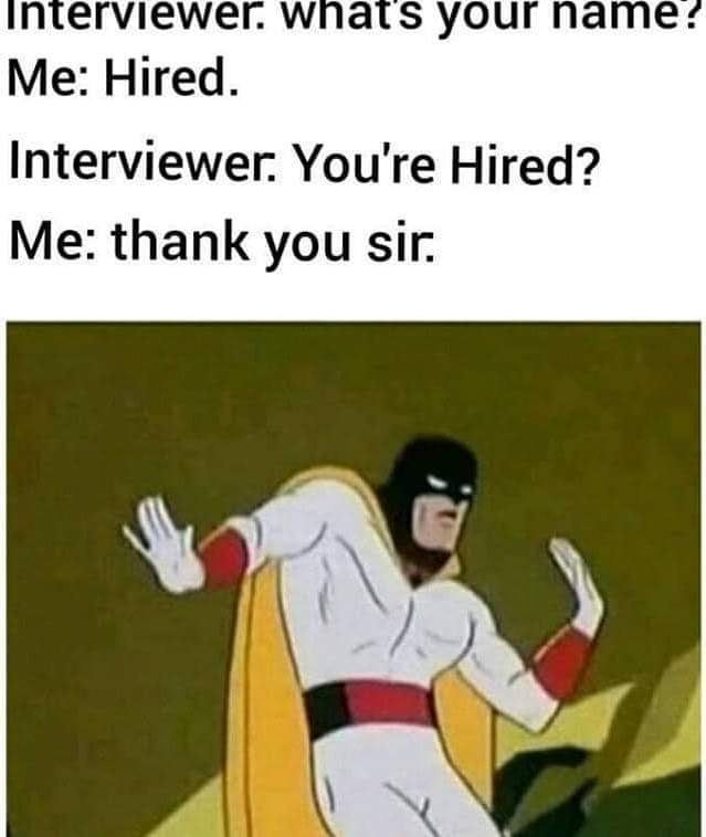 Oh Why Thank You Meme Memes Upvote Upvotememes Reddit Hired Interview Job Funny Relatable Memes Funny Texts Funny Quotes