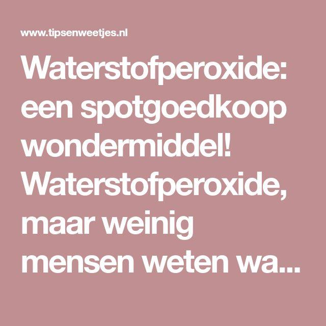 Waterstofperoxide: een spotgoedkoop wondermiddel! Waterstofperoxide, maar weinig mensen weten waar het voor dient en wat je er...