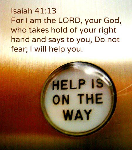 """Help Is On the Way. - Isaiah 41:13, """"For I the LORD thy God will hold thy right hand, saying unto thee, Fear not; I will help thee."""" Learn Spanish with http://learnspanishthroughbible.blogspot.com"""
