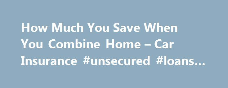 How Much You Save When You Combine Home – Car Insurance #unsecured #loans #bad #credit http://insurance.remmont.com/how-much-you-save-when-you-combine-home-car-insurance-unsecured-loans-bad-credit/  #homeowners auto insurance # Other People Are Reading A Package Deal In an economy centered around simplicity and instant gratification, packaged auto and homeowners insurance policies offer not only the possibility of financial savings, but a more convenient billing and claims process. The…