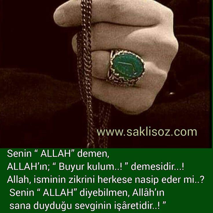 """Senin """" ALLAH"""" demen,  ALLAH'ın; """" Buyur kulum..! """" demesidir...!  Allah, isminin zikrini herkese nasip eder mi..?  Senin """" ALLAH"""" diyebilme..."""