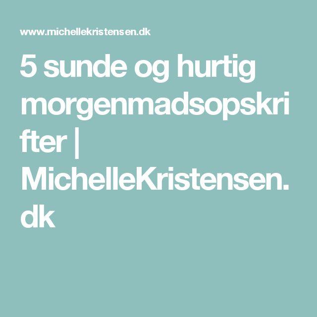 5 sunde og hurtig morgenmadsopskrifter | MichelleKristensen.dk
