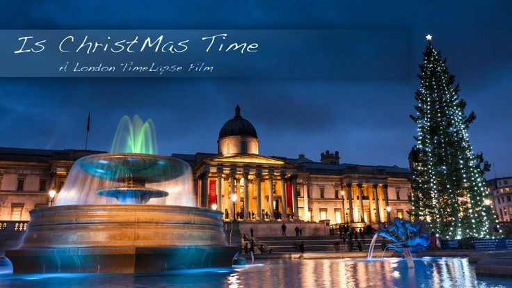 Is Christmas Time - A London Time Lapse film (UHD - 4K)