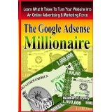 The Google Adsense Millionaire: Learn What It Takes To Turn Your Website Into An Online Advertising & Marketing Force (Paperback)By Heather J. Lovely