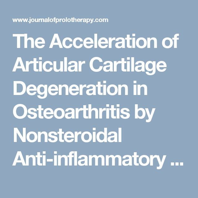 "The Acceleration of Articular Cartilage Degeneration in Osteoarthritis by Nonsteroidal Anti-inflammatory Drugs: ""...In human studies, NSAIDs have been shown to accelerate the radiographic progression of OA of the knee and hip. For those using NSAIDs compared to the patients who do not use them, joint replacements occur earlier and more quickly and frequently. ..."""