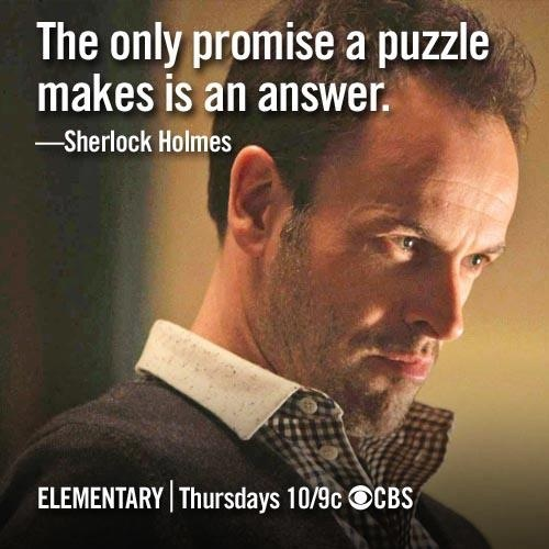 """""""The only promise a puzzle makes is an answer""""- Sherlock Holmes, Elementary"""