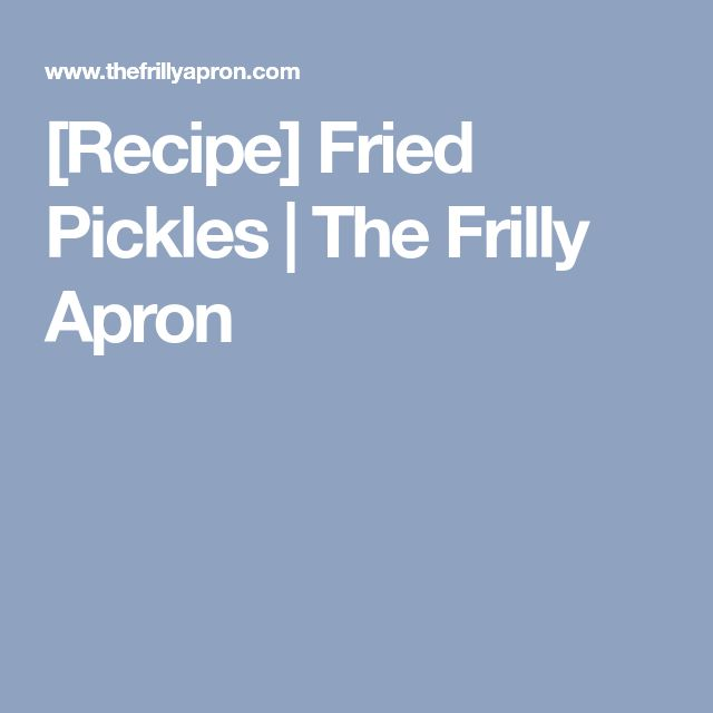 [Recipe] Fried Pickles | The Frilly Apron