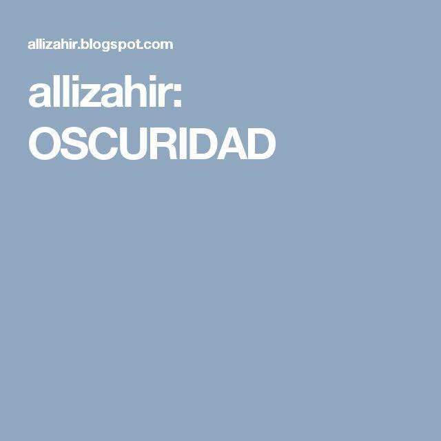 allizahir: OSCURIDAD