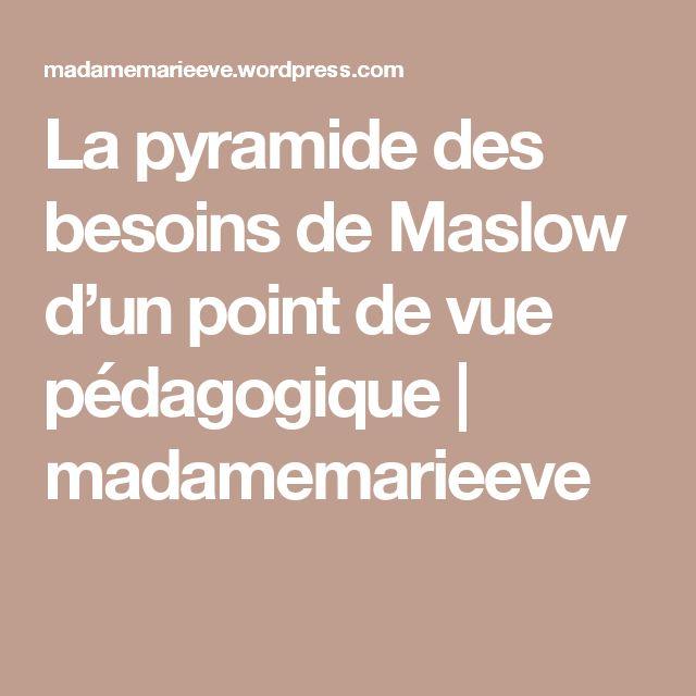 La pyramide des besoins de Maslow d'un point de vue pédagogique | madamemarieeve
