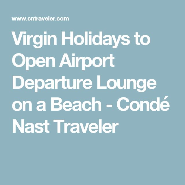 Virgin Holidays to Open Airport Departure Lounge on a Beach - Condé Nast Traveler