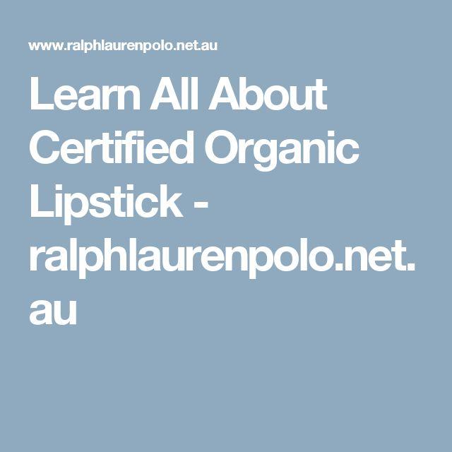 Learn All About Certified Organic Lipstick - ralphlaurenpolo.net.au