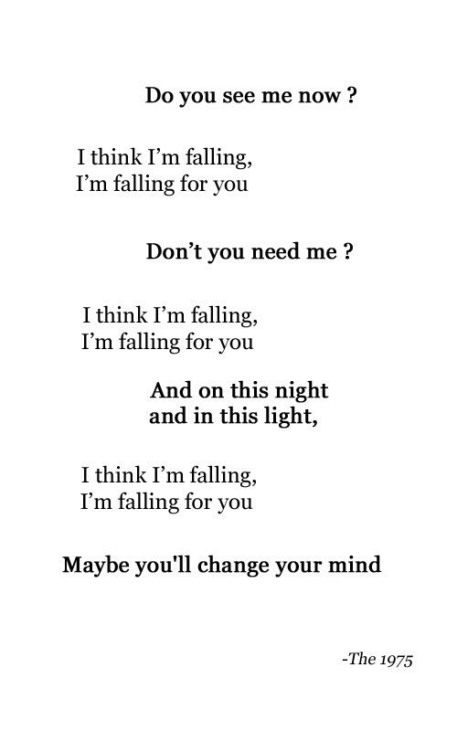 I think I'm falling, I'm falling for you. (The 1975 - Fallingforyou)