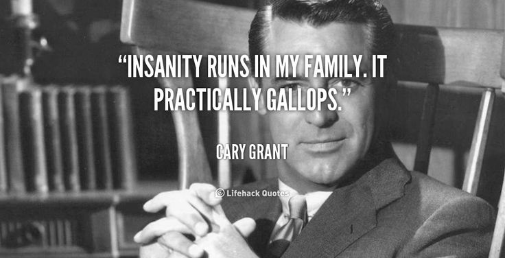 """Insanity runs in my family. It practically gallops."" - Cary Grant #quote #lifehack #carygrant"