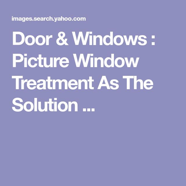 Door & Windows : Picture Window Treatment As The Solution ...
