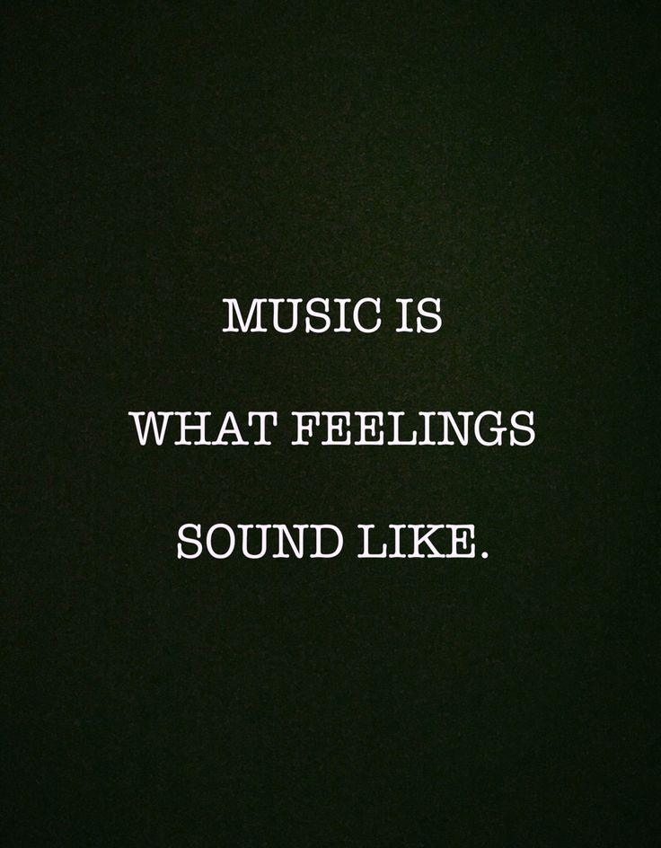 """music is what feelings sound like"""