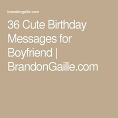 36 Cute Birthday Messages for Boyfriend | BrandonGaille.com