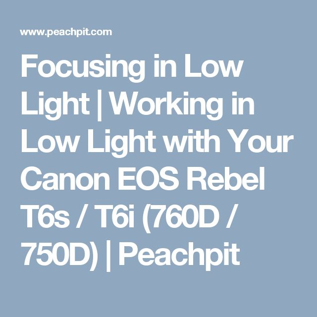 Focusing in Low Light   Working in Low Light with Your Canon EOS Rebel T6s / T6i (760D / 750D)   Peachpit