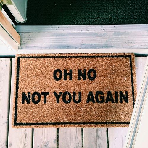 Haha! Oh no not you again doormat