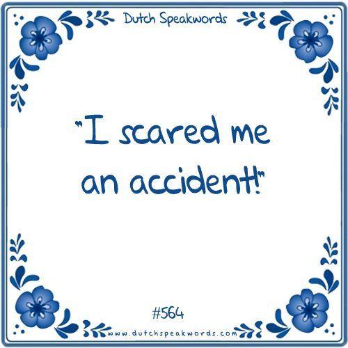 Ik schrok me een ongeluk.