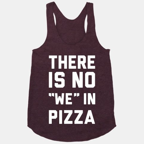 "There Is No ""we"" In Pizza. There is an I, however."