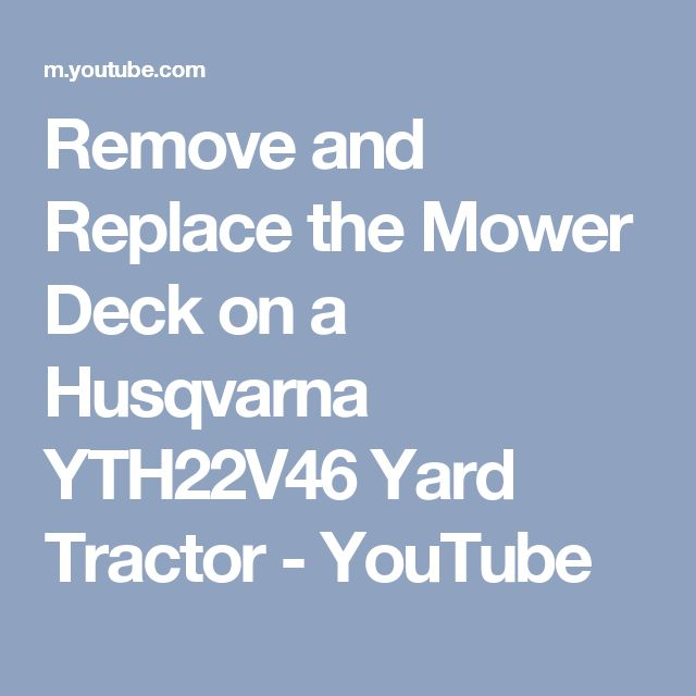 Remove and Replace the Mower Deck on a Husqvarna YTH22V46 Yard Tractor - YouTube