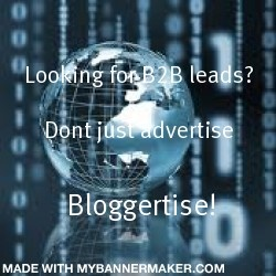 Looking for B2B leads? Dont just advertise  BLOGGERTISE!!!
