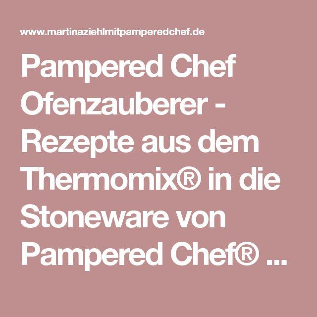Pampered Chef Ofenzauberer - Rezepte aus dem Thermomix® in die Stoneware von Pampered Chef® - Pampered Chef mit Martina Ziehl - Ihre Fachberatung mit Onlineshop